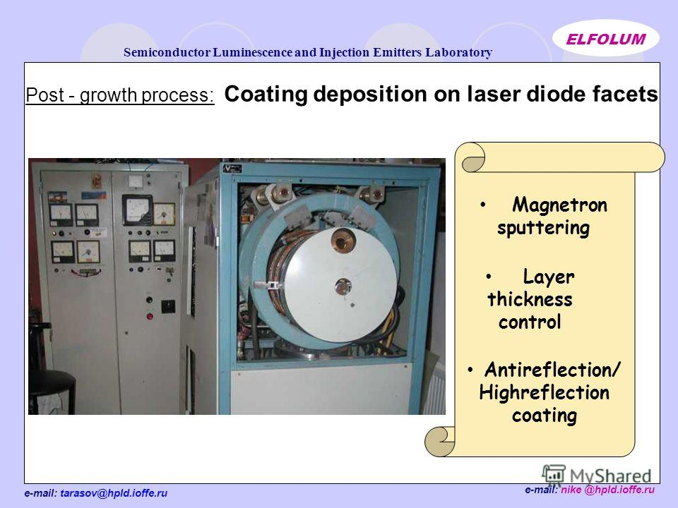 e-mail: tarasov@hpld.ioffe.ru Semiconductor Luminescence and Injection Emitters Laboratory ELFOLUM e-mail: nike @hpld.ioffe.ru Post - growth process: Coating deposition on laser diode facets Magnetron sputtering Layer thickness control Antireflection