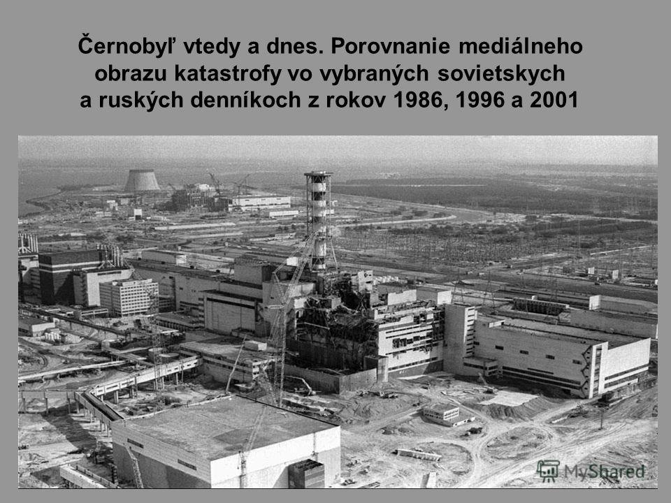 Černobyľ vtedy a dnes. Porovnanie mediálneho obrazu katastrofy vo vybraných sovietskych a ruských denníkoch z rokov 1986, 1996 a 2001
