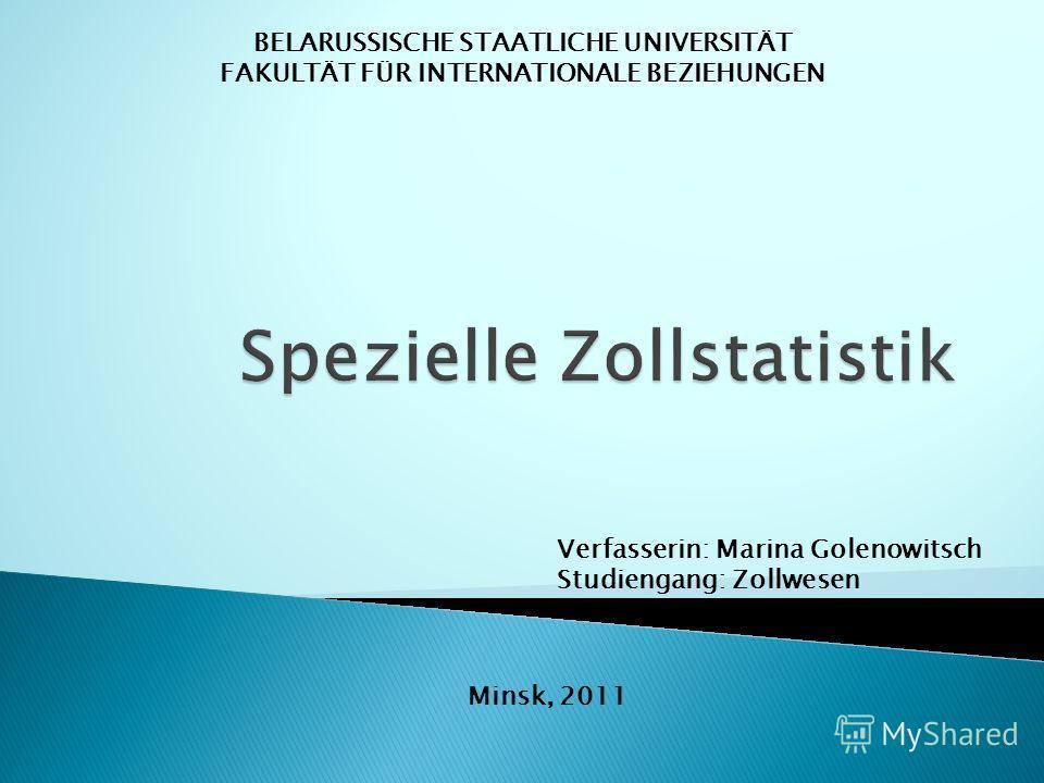 BELARUSSISCHE STAATLICHE UNIVERSITÄT FAKULTÄT FÜR INTERNATIONALE BEZIEHUNGEN Verfasserin: Marina Golenowitsch Studiengang: Zollwesen Minsk, 2011