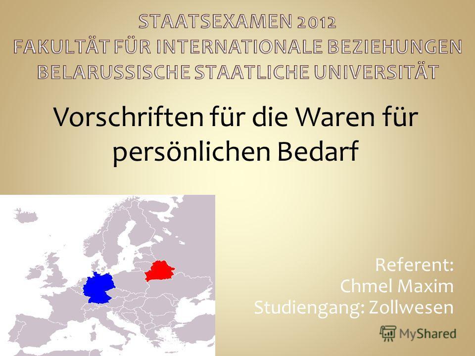 Referent: Chmel Maxim Studiengang: Zollwesen Vorschriften für die Waren für persönlichen Bedarf