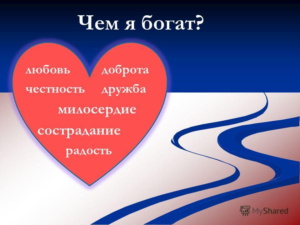 Чем я богат? доброта честность любовь радость милосердие сострадание дружба