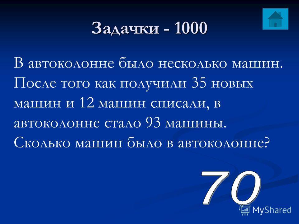 Задачки - 1000 В автоколонне было несколько машин. После того как получили 35 новых машин и 12 машин списали, в автоколонне стало 93 машины. Сколько машин было в автоколонне?