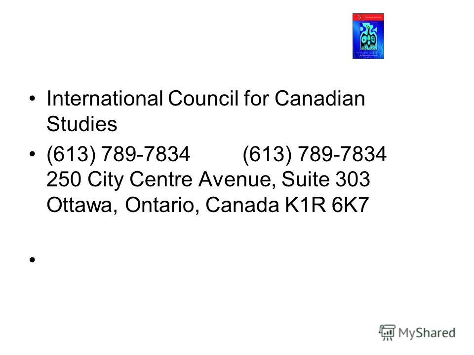 International Council for Canadian Studies (613) 789-7834 (613) 789-7834 250 City Centre Avenue, Suite 303 Ottawa, Ontario, Canada K1R 6K7
