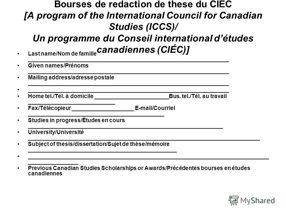 ICCS Graduate Students Scholarships / Bourses de redaction de these du CIÉC [A program of the International Council for Canadian Studies (ICCS)/ Un programme du Conseil international détudes canadiennes (CIÉC)] Last name/Nom de famille ______________