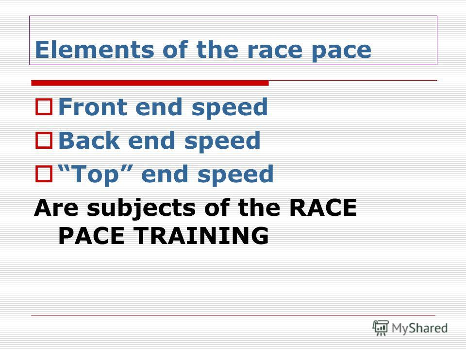Elements of the race pace Front end speed Back end speed Top end speed Are subjects of the RACE PACE TRAINING