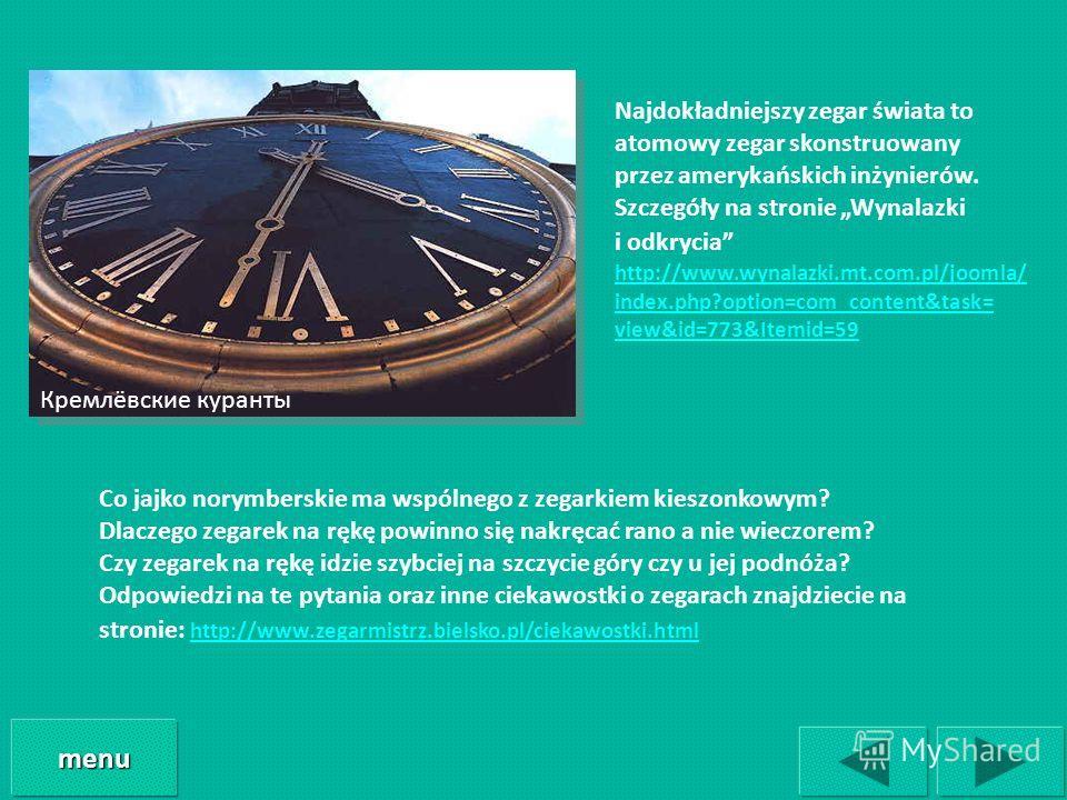 Кремлёвские куранты Najdokładniejszy zegar świata to atomowy zegar skonstruowany przez amerykańskich inżynierów. Szczegóły na stronie Wynalazki i odkrycia http://www.wynalazki.mt.com.pl/joomla/ index.php?option=com_content&task= view&id=773&Itemid=59