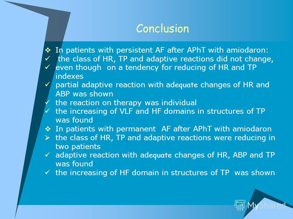 Conclusion In patients with persistent AF after APhT with amiodaron: the class of HR, TP and adaptive reactions did not change, even though on a tendency for reducing of HR and TP indexes partial adaptive reaction with ad equate changes of HR and ABP