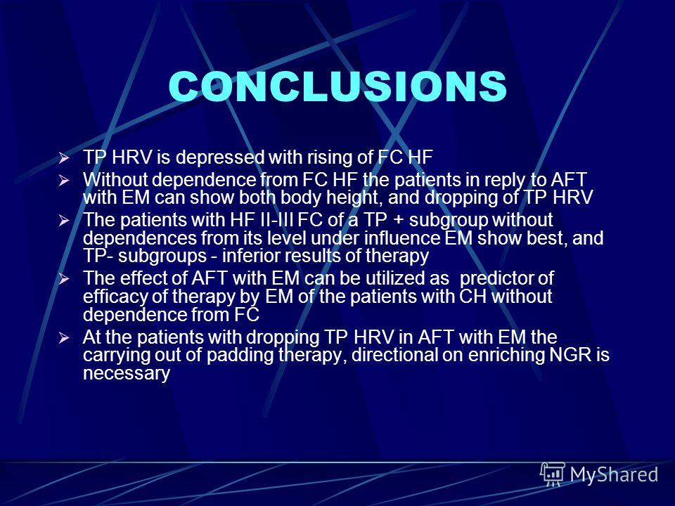 CONCLUSIONS ТР HRV is depressed with rising of FC HF Without dependence from FC HF the patients in reply to AFT with EМ can show both body height, and dropping of ТР HRV The patients with HF II-III FC of a ТР + subgroup without dependences from its l