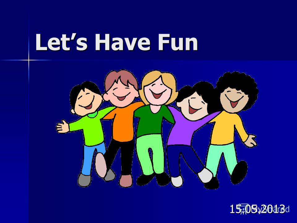Lets Have Fun 15.05.2013