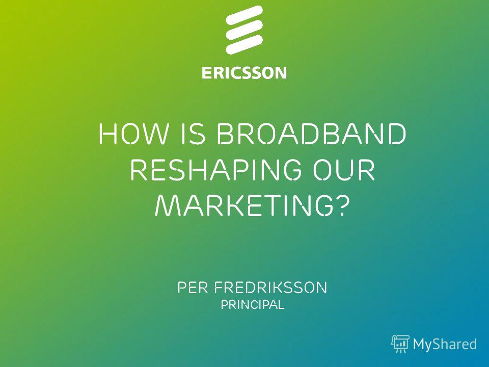 Slide title 70 pt CAPITALS Slide subtitle minimum 30 pt How is broadband reshaping our marketing? Per Fredriksson Principal