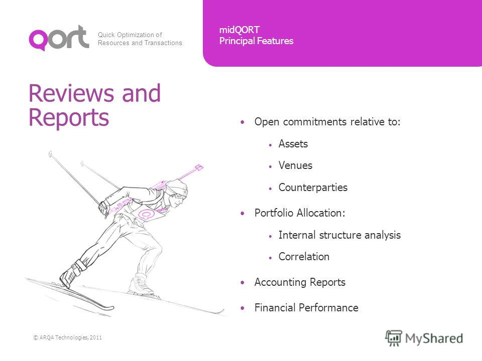 Quick Optimization of Resources and Transactions midQORT Principal Features © ARQA Technologies, 2011 Reviews and Reports Open commitments relative to: Assets Venues Counterparties Portfolio Allocation: Internal structure analysis Correlation Account