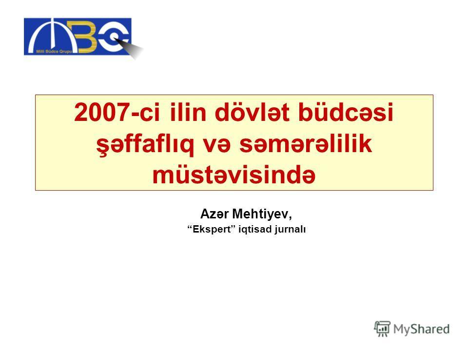 2007-ci ilin dövlət büdcəsi şəffaflıq və səmərəlilik müstəvisində Azər Mehtiyev, Ekspert iqtisad jurnalı