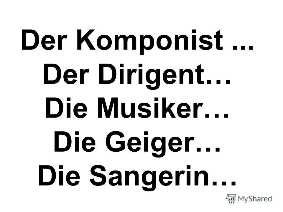 Der Komponist... Der Dirigent… Die Musiker… Die Geiger… Die Sangerin…