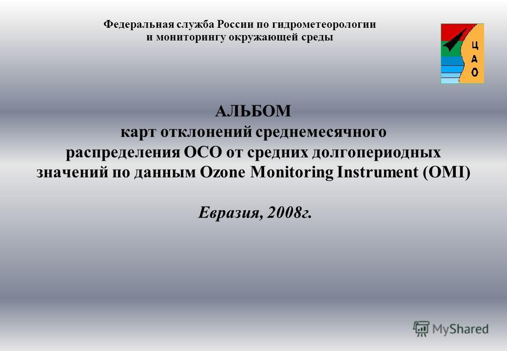 АЛЬБОМ карт отклонений среднемесячного распределения ОСО от средних долгопериодных значений по данным Ozone Monitoring Instrument (OMI) Евразия, 2008г. Федеральная служба России по гидрометеорологии и мониторингу окружающей среды