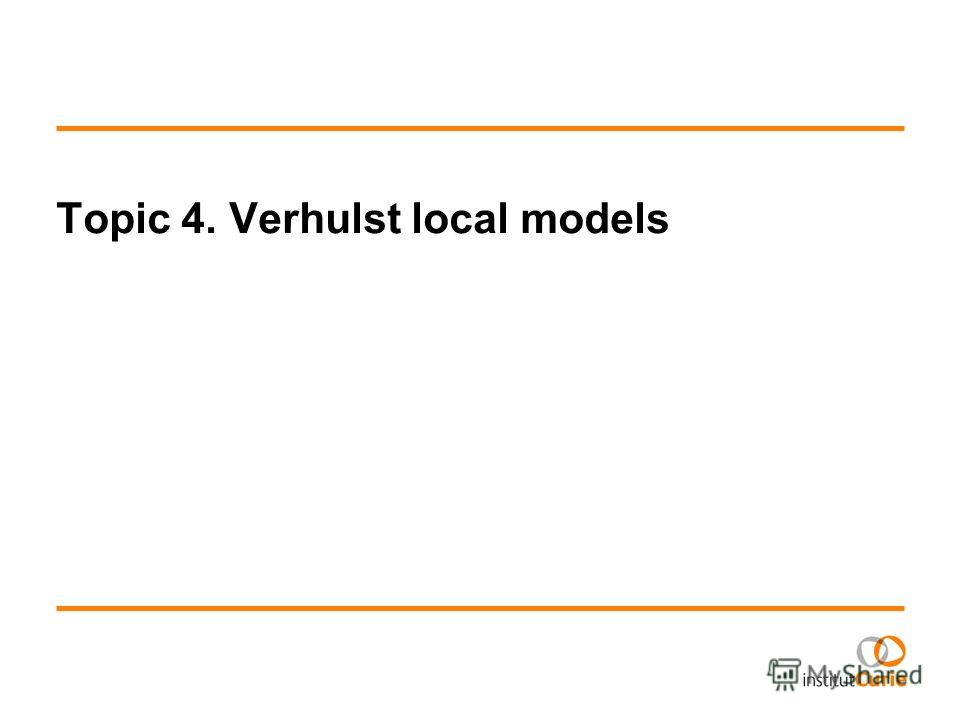 Topic 4. Verhulst local models