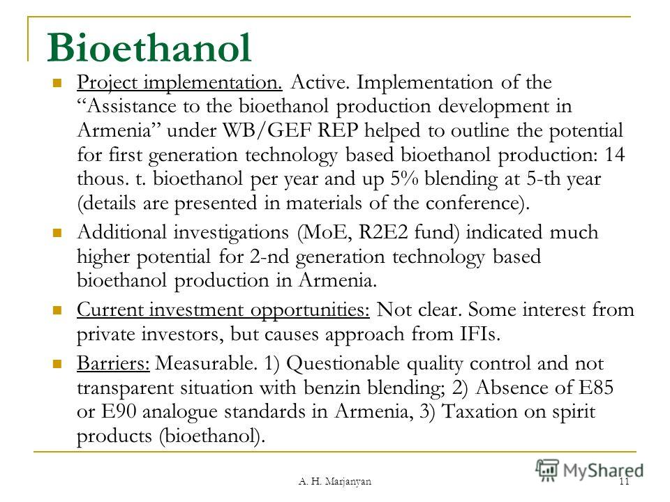 A. H. Marjanyan 11 Bioethanol Project implementation. Active. Implementation of theAssistance to the bioethanol production development in Armenia under WB/GEF REP helped to outline the potential for first generation technology based bioethanol produc