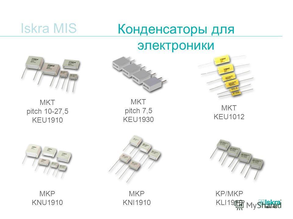 Iskra MIS Конденсаторы для электроники MKT pitch 10-27,5 KEU1910 MKT pitch 7,5 KEU1930 MKT KEU1012 MKP KNI1910 MKP KNU1910 KP/MKP KLI1910