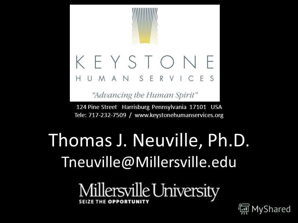 124 Pine Street Harrisburg Pennsylvania 17101 USA Tele: 717-232-7509 / www.keystonehumanservices.org Thomas J. Neuville, Ph.D. Tneuville@Millersville.edu