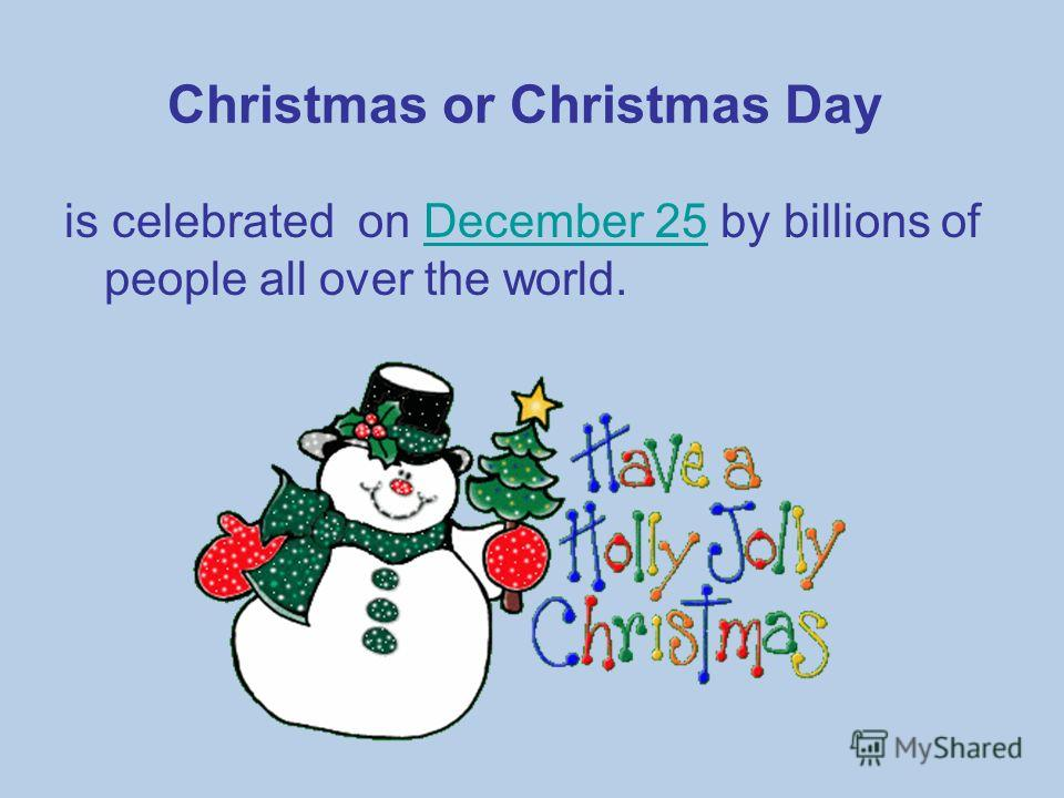 """Презентация на тему: """"Christmas or Christmas Day is celebrated on December 25 by billions of ..."""
