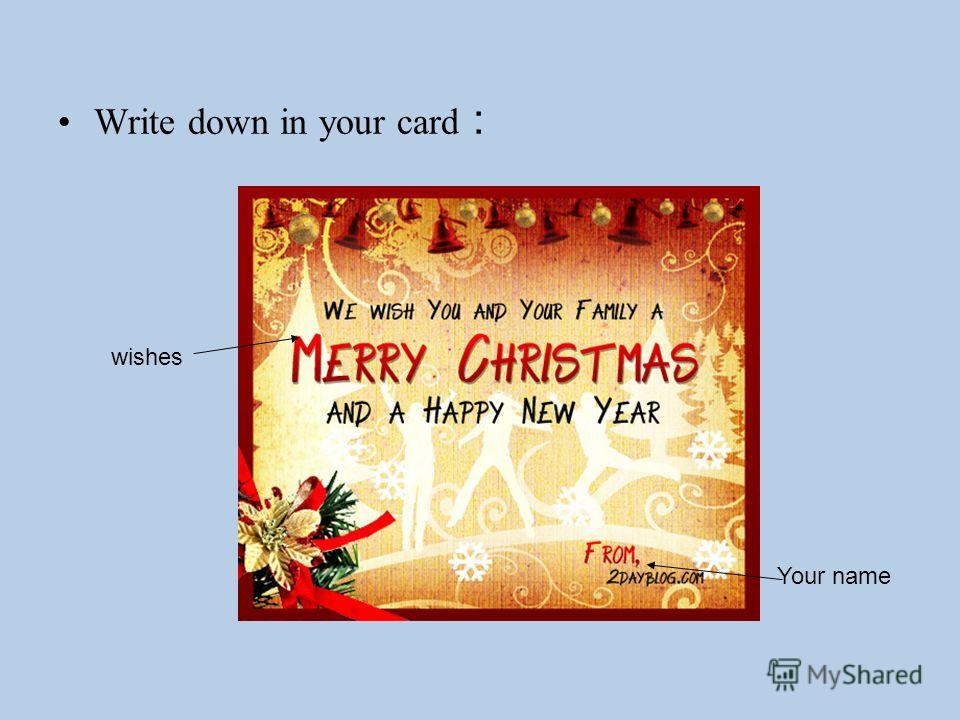 Write down in your card : wishes Your name