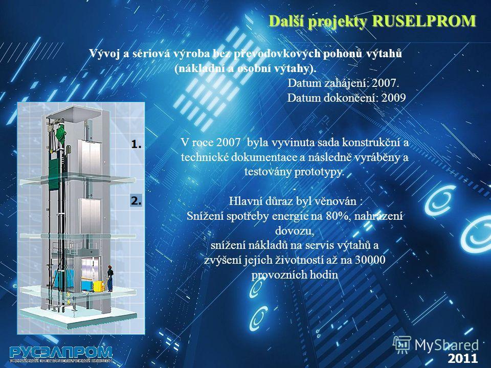 Další projekty RUSELPROM 2011 V roce 2007 byla vyvinuta sada konstrukční a technické dokumentace a následně vyráběny a testovány prototypy.. Hlavní důraz byl věnován : Snížení spotřeby energie na 80%, nahrazení dovozu, snížení nákladů na servis výtah