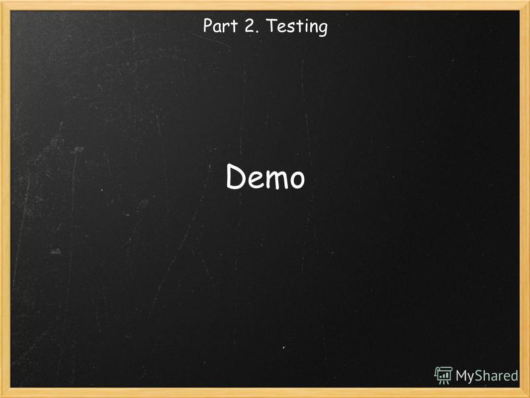 Demo Part 2. Testing