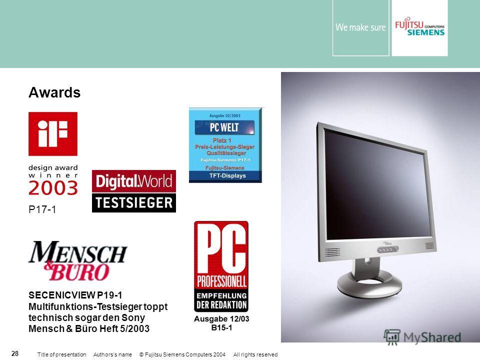Title of presentation Authors's name © Fujitsu Siemens Computers 2004 All rights reserved 27 Высокое качество Расширенная квалификация и тестирование до массового производства Тесты EMC (CE-mark) совместно с ПК Fujitsu Siemens Computers Тесты совмест