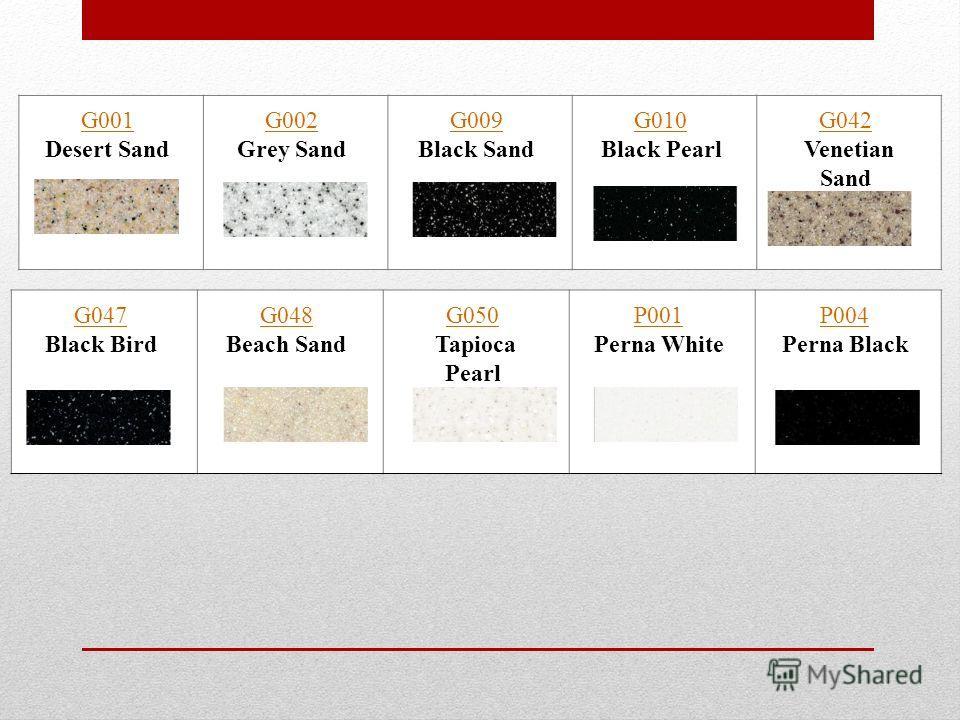 SAND & PEARL G001G001 Desert Sand G002G002 Grey Sand G009G009 Black Sand G010G010 Black Pearl G042G042 Venetian Sand G047G047 Black Bird G048G048 Beach Sand G050G050 Tapioca Pearl P001P001 Perna White P004P004 Perna Black
