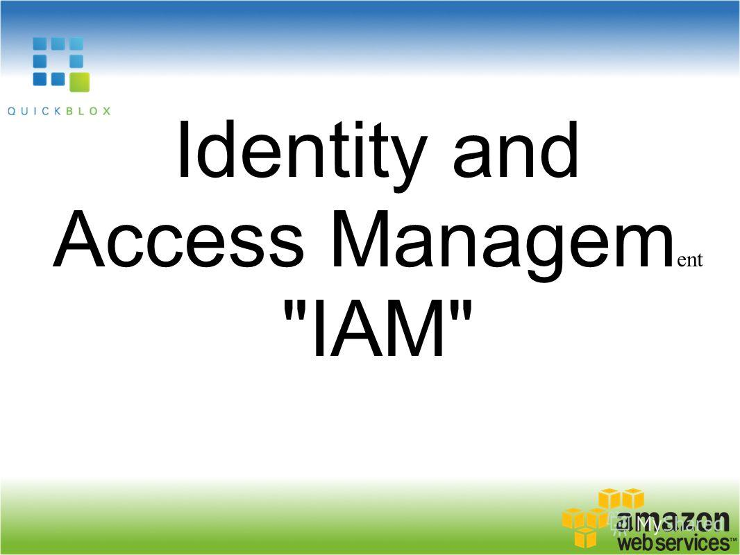 I dent ity and Access Managem ent IAM