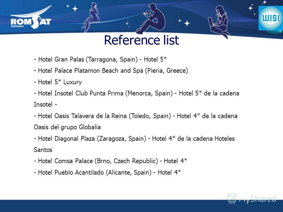Reference list - Hotel Gran Palas (Tarragona, Spain) - Hotel 5* - Hotel Palace Platamon Beach and Spa (Pieria, Greece) - Hotel 5* Luxury - Hotel Insotel Club Punta Prima (Menorca, Spain) - Hotel 5* de la cadena Insotel - - Hotel Oasis Talavera de la