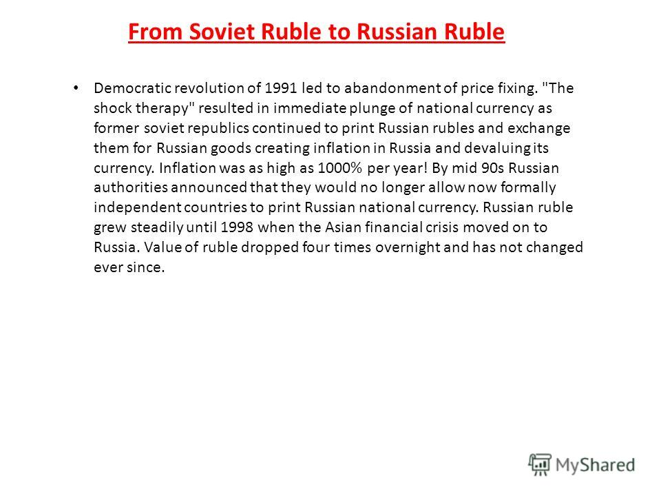 From Soviet Ruble to Russian Ruble Democratic revolution of 1991 led to abandonment of price fixing.