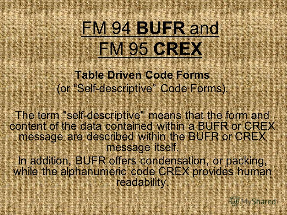 FM 94 BUFR and FM 95 CREX Table Driven Code Forms (or Self-descriptive Code Forms). The term