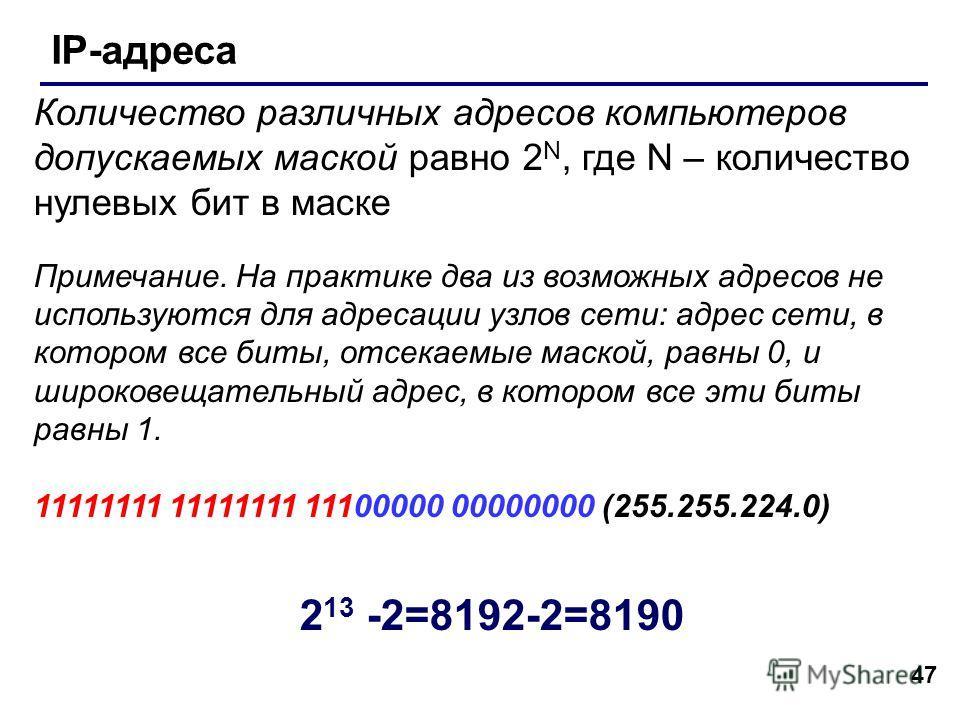 47 IP-адреса Количество различных адресов компьютеров допускаемых маской равно 2 N, где N – количество нулевых бит в маске Примечание. На практике два из возможных адресов не используются для адресации узлов сети: адрес сети, в котором все биты, отсе