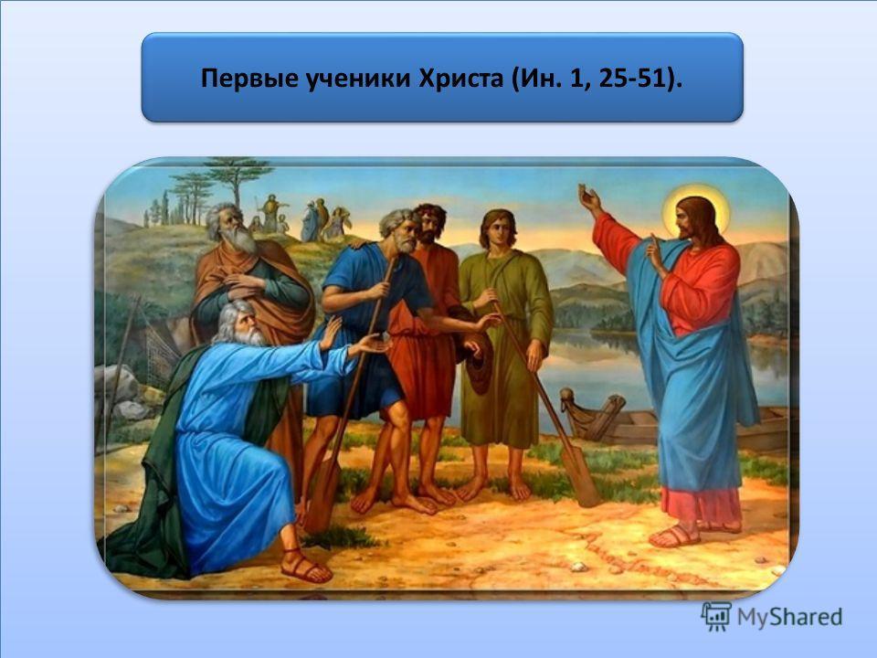 Первые ученики Христа (Ин. 1, 25-51).