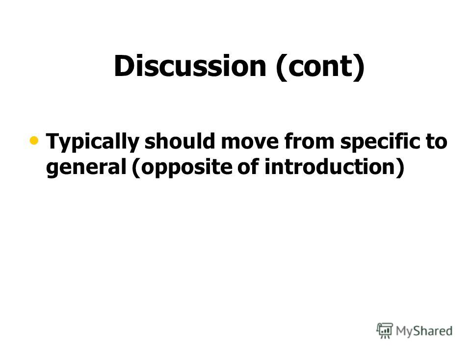 Discussion (cont) Typically should move from specific to general (opposite of introduction)