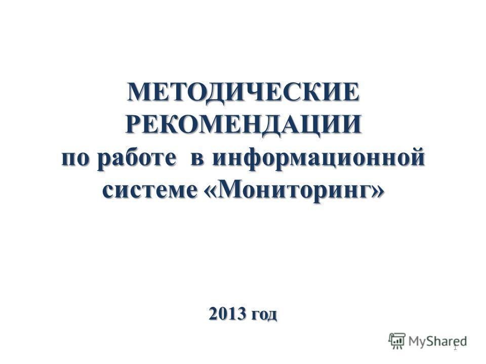 МЕТОДИЧЕСКИЕ РЕКОМЕНДАЦИИ по работе в информационной системе «Мониторинг» 2013 год 1