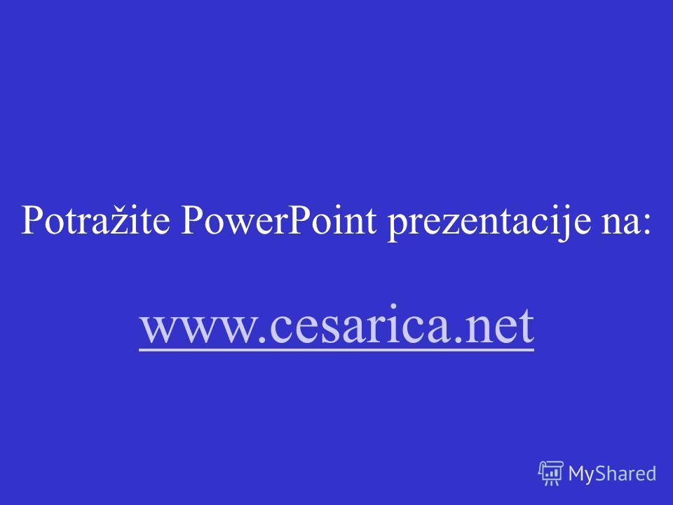 Potražite PowerPoint prezentacije na: www.cesarica.net