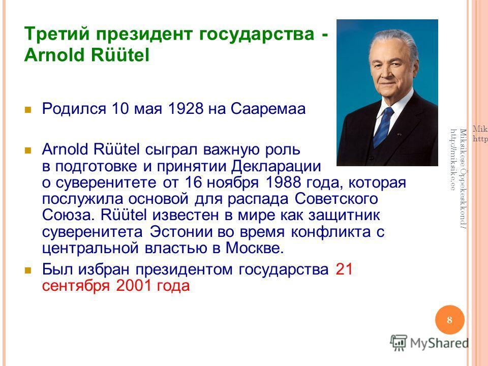 8 Третий президент государства - Arnold Rüütel Родился 10 мая 1928 на Сааремаа Arnold Rüütel сыграл важную роль в подготовке и принятии Декларации о суверенитете от 16 ноября 1988 года, которая послужила основой для распада Советского Союза. Rüütel и