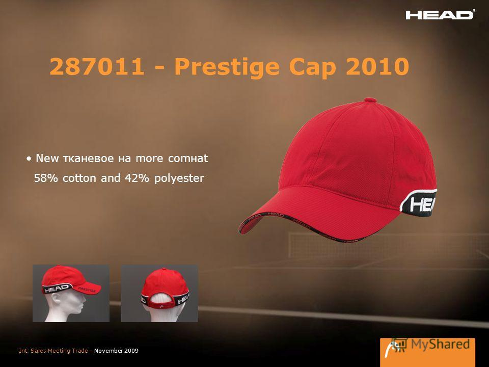 Slide 41 Int. Sales Meeting Trade – November 2009 287011 - Prestige Cap 2010 New тканевое на more comнаt 58% cotton and 42% polyester