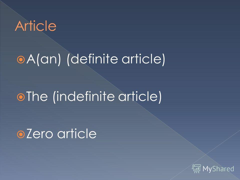 A(an) (definite article) The (indefinite article) Zero article