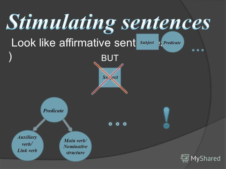 Look like affirmative sentences ( ) Predicate Subject BUT Subject Auxiliary verb / Link verb Main verb/ Nominative structure