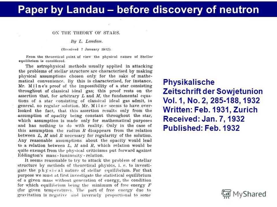 Physikalische Zeitschrift der Sowjetunion Vol. 1, No. 2, 285-188, 1932 Written: Feb. 1931, Zurich Received: Jan. 7, 1932 Published: Feb. 1932 Paper by Landau – before discovery of neutron