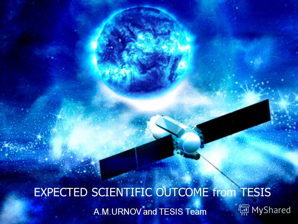 EXPECTED SCIENTIFIC OUTCOME from TESIS A.M.URNOV and TESIS Team