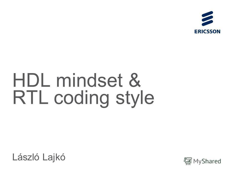 Slide title 70 pt CAPITALS Slide subtitle minimum 30 pt HDL mindset & RTL coding style László Lajkó
