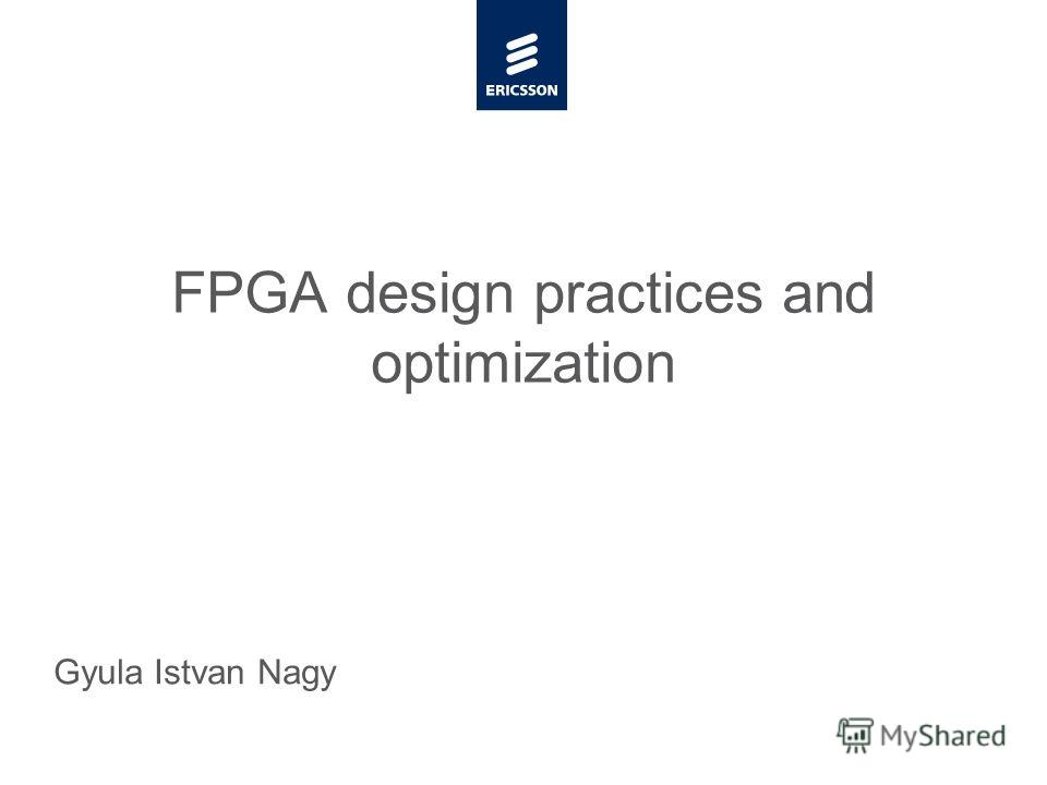 Slide title minimum 48 pt Slide subtitle minimum 30 pt FPGA design practices and optimization Gyula Istvan Nagy