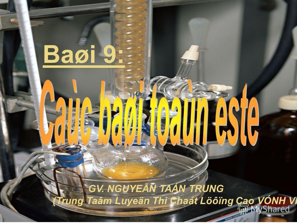 GV. NGUYEÃN TAÁN TRUNG (Trung Taâm Luyeän Thi Chaát Löôïng Cao VÓNH VIEÃN) Baøi 9: