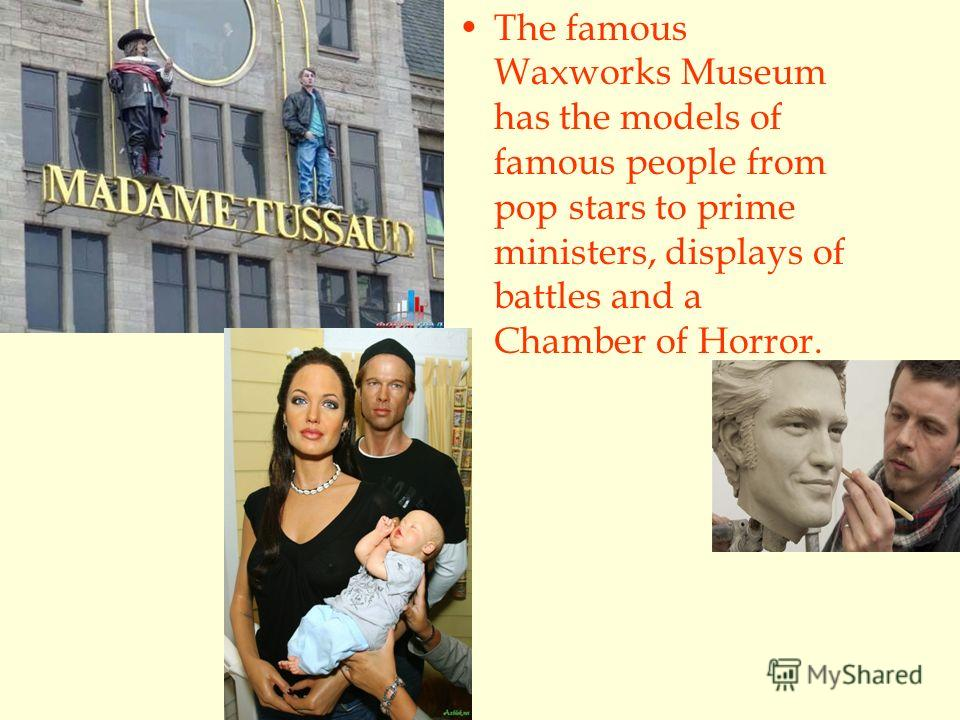 The famous Waxworks Museum has the models of famous people from pop stars to prime ministers, displays of battles and a Chamber of Horror.