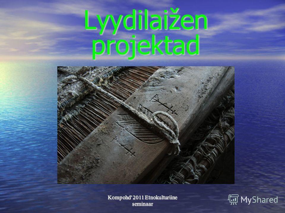 Kompohd' 2011 Etnokulturiine seminaar Lyydilaižen projektad