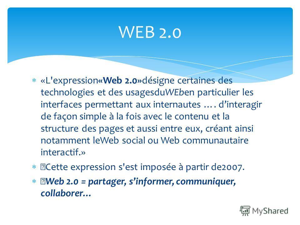 «L'expression«Web 2.0»désigne certaines des technologies et des usagesduWEben particulier les interfaces permettant aux internautes …. dinteragir de façon simple à la fois avec le contenu et la structure des pages et aussi entre eux, créant ainsi not