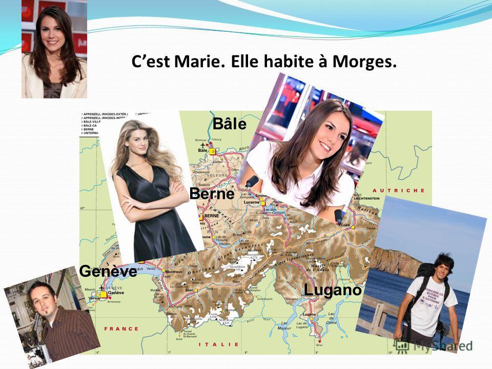Cest Marie. Elle habite à Morges. Bâle Lugano Genève Berne